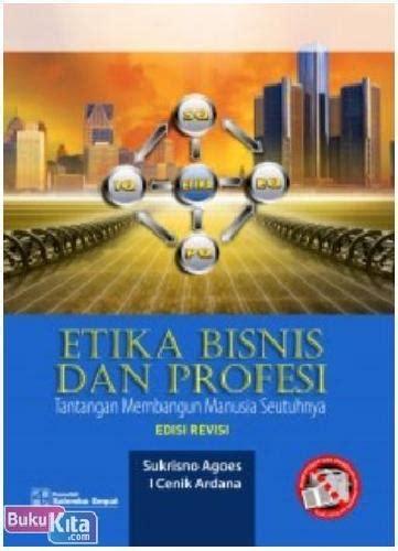 Buku Etika Bisnis Dan Profesi Sukrisno Agoes Salemba Empat bukukita etika bisnis dan profesi tantangan