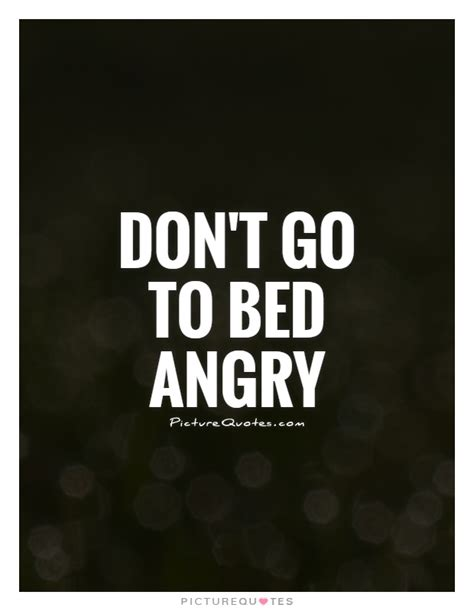 never go to bed angry quotes don t go to bed angry picture quotes