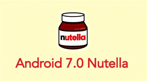 the name of android n could be android nutella hints - Android 7 0 Name