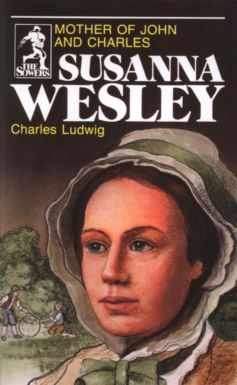 Susanna Wesley: Mother of John and Charles (The Sowers) by