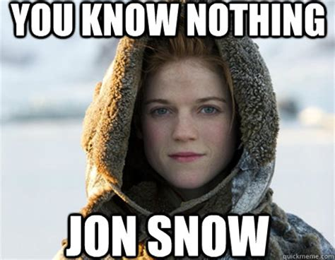 You Know Nothing Jon Snow Meme - you know nothing jon snow morpheus ygritte quickmeme