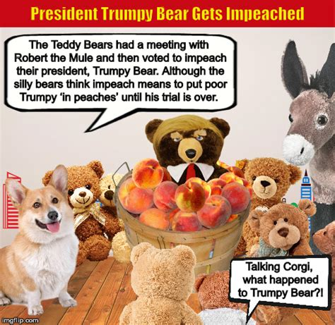 Trump President by President Trumpy Bear Gets Impeached Imgflip