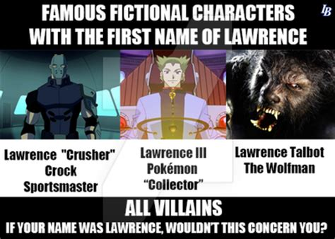 Lawrence Meme - first name lawrence villains meme by lawrencebrenner on