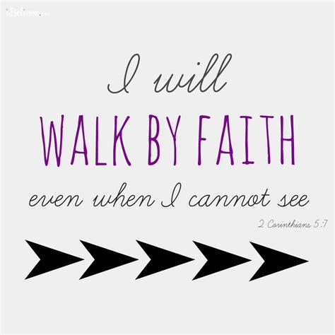 by faith i will walk by faith inspirations