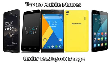 10 best mobile phones top 10 mobile phones rs 10000 range august 2015