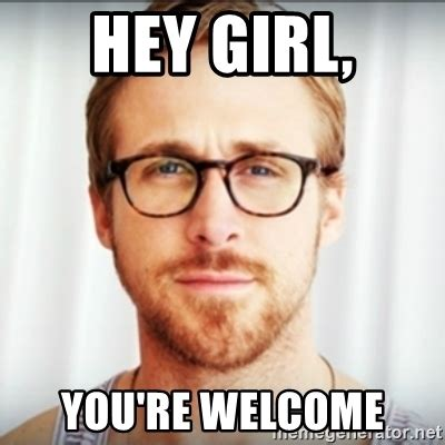 Girlfriend Meme Girl - hey girl you re welcome ryan gosling hey girl 3 meme