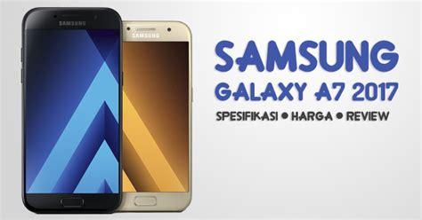 Harga Samsung A7 Terkini harga samsung galaxy a7 2017 di malaysia rm1899 review