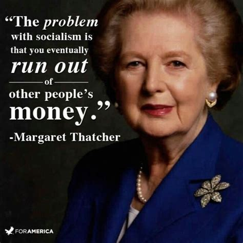 margaret thatcher quote quot the problem with socialism is that you eventually run out