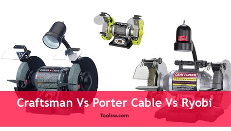 craftsman 8 inch bench grinder craftsman vs porter cable vs ryobi which 8 inch bench
