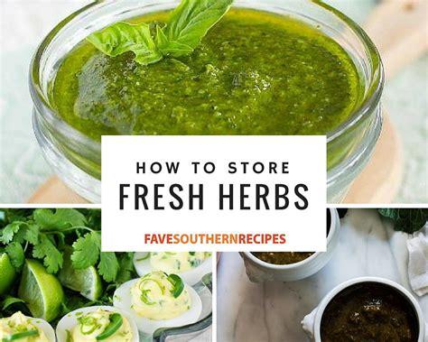 how to store fresh herbs favesouthernrecipes com