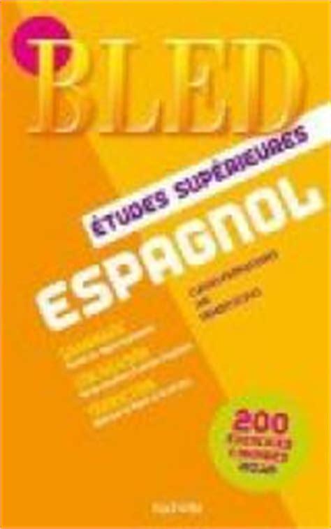 bled espagnol bled espagnol 201 tudes sup 233 rieures pierre gerboin babelio