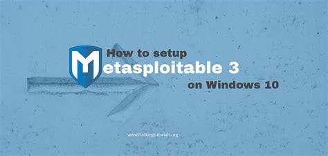 metasploit tutorial windows 10 how to setup metasploitable 3 on windows 10 hacking