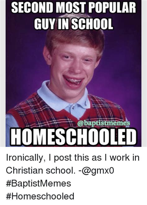 Home School Meme - second most popular guy in school memes homeschooled