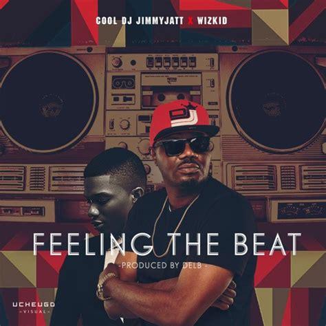 download mp3 dj jimmy jatt ft wizkid download jbaudio dj jimmy jatt quot feeling the beat