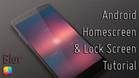 tutorial homescreen android blur android homescreen and lock screen tutorial youtube