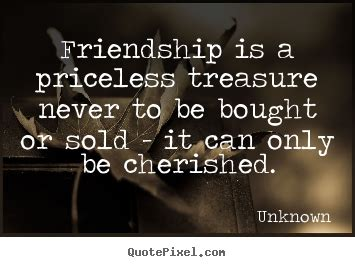 Unknown picture quotes - Friendship is a priceless ...