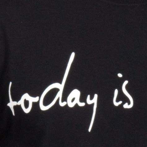 which day today today is the day quot logo quot t shirt today is the day