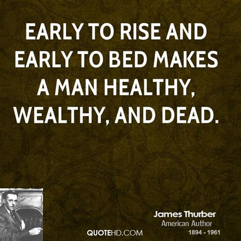 early to bed early to rise makes a man james thurber quotes quotehd