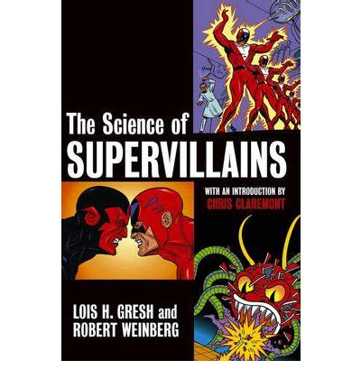 the super science book 0370325842 the science of supervillains lois h gresh 9780471482055