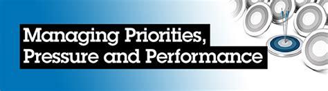managing priorities performance and pressure