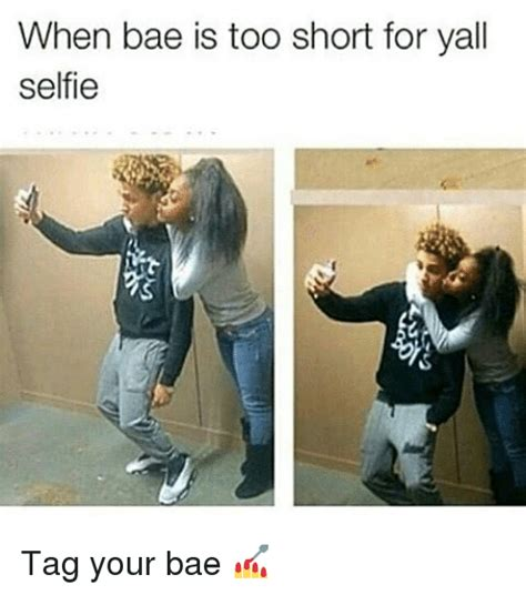 What Is Meme Short For - when bae is too short for yall selfie tag your bae bae
