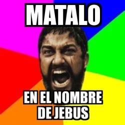 Jebus Meme - meme sparta matalo en el nombre de jebus 3233858