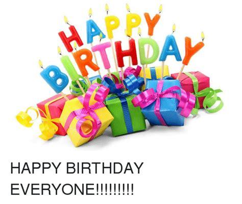 Happy Birthday Everyone happy birthday everyone birthday meme on sizzle