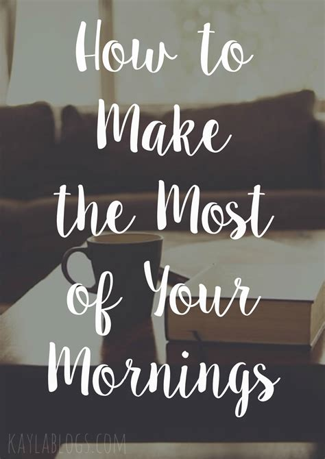 Tips To Make The Most Of Your Day by How To Make The Most Of Your Mornings Blogs
