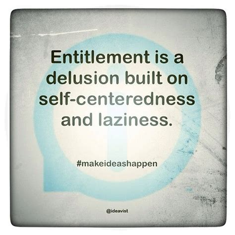 quotes about self entitled people quotesgram entitlement generation quotes quotesgram