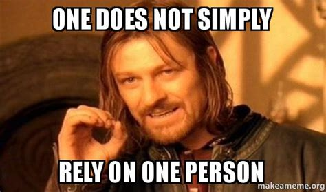 One Does Not Meme - one does not simply rely on one person one does not