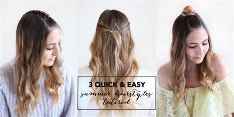 easy and quick summer hairstyles 3 quick and easy summer hairstyles tutorial