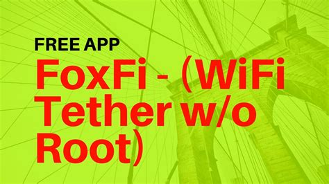 best tethering app for android foxfi the best free wifi tethering app for android