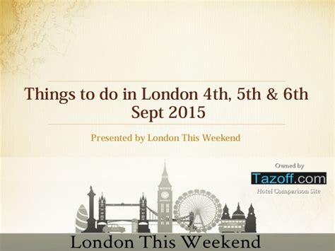 things to do on a saturday in london things to do on things to do in london 4th 5th 6th sept 2015