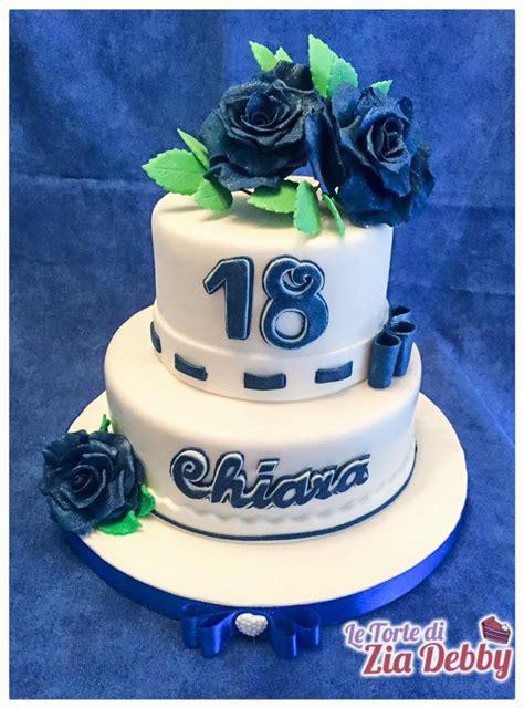 Decorate Cake At Home by Rose Blu Per I Diciotto Anni Di Chiara Le Torte Di Zia Debby