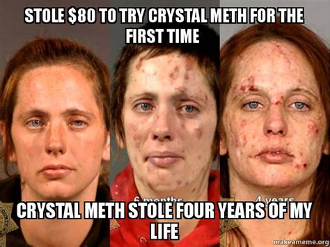 Crystal Meth Meme - stole 80 to try crystal meth for the first time crystal