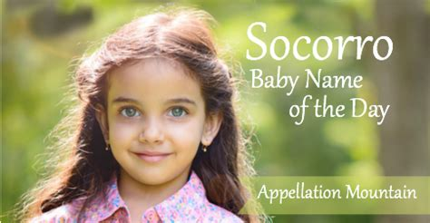 for gorgeous baby names get socorro baby name of the day appellation mountain