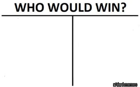Memes Templates - who would win template dankmemes