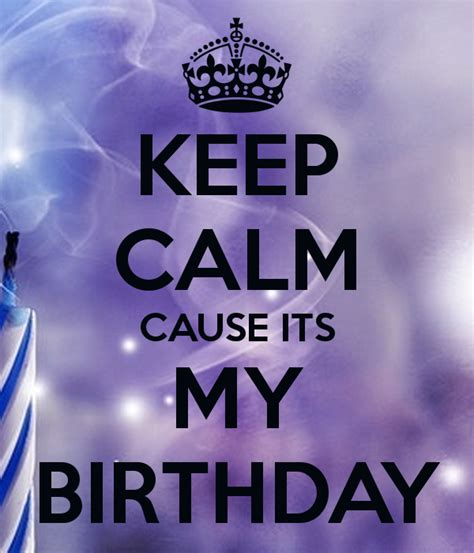 imagenes keep a calm it s my birthday month keep calm cause its my birthday keep calm and carry on