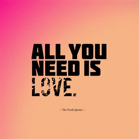 all you need is 8408163310 all you need is love 187 john lennon the fresh quotes