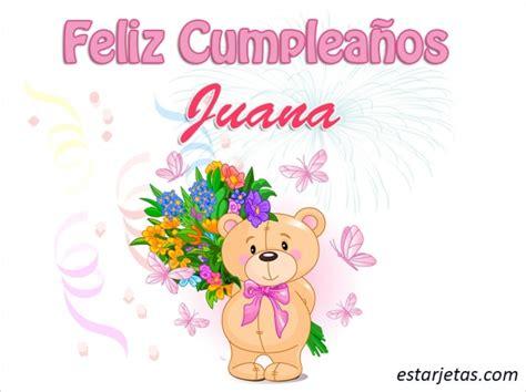 imagenes feliz cumpleaños juana feliz cumplea 241 os juana 5 im 225 genes de estarjetas com