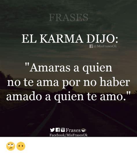 imagenes de el karma dijo frases el karma dijo f misfrasesok amaras a quien no te