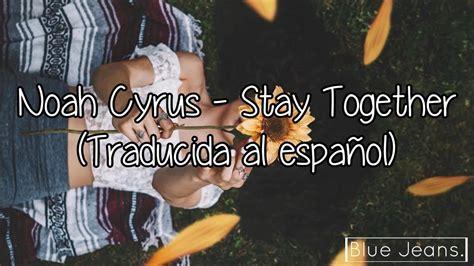 noah cyrus stay together letra y traduccion noah cyrus stay together traducida al espa 241 ol youtube