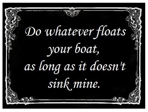 whatever floats your boat or sinks it 25 best whatever quotes on pinterest truth quotes