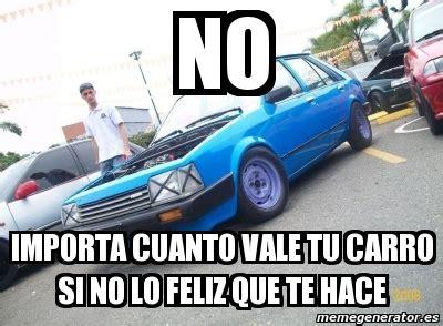 cuanto cuesta tu chingadera meme personalizado no importa cuanto vale tu carro si no