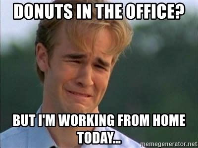 Working From Home Meme - donuts in the office but i m working from home today james van der beek meme generator