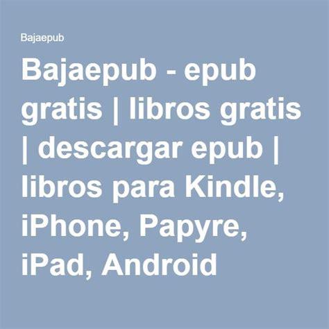 como descargar libros en papyre fb2 bajaepub epub gratis libros gratis descargar epub libros para kindle iphone papyre