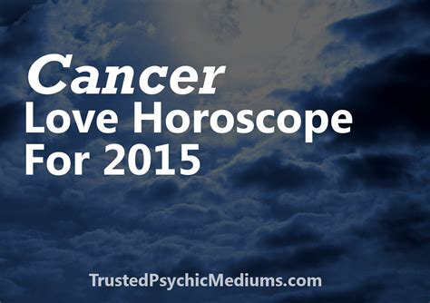 cancer love horoscope 2015 trusted psychic mediums