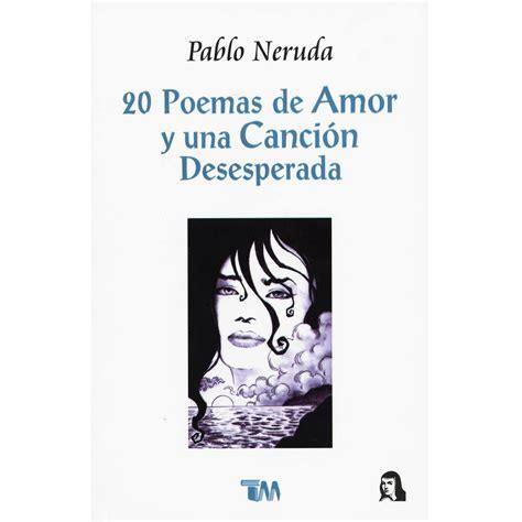 poema n 20 veinte poemas de amor y una cancin 20 poemas de amor 20 poemas de amor y una cancion