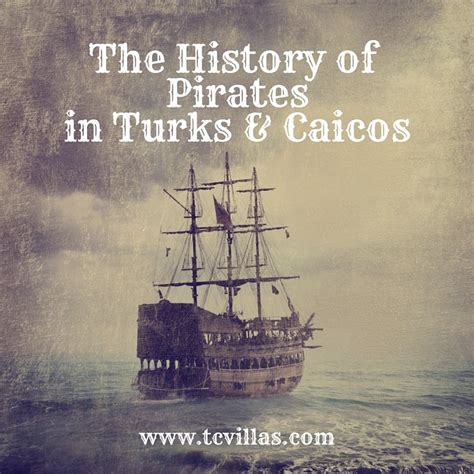 the history of the history of pirates on the islands of turks and caicos tcvillas