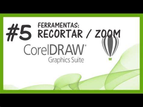 corel draw x7 zoom curso pr 225 tico do corel draw x7 5 ferramenta recortar